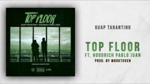 Guap Tarantino - Top Floor Ft. Hoodrich Pablo Juan